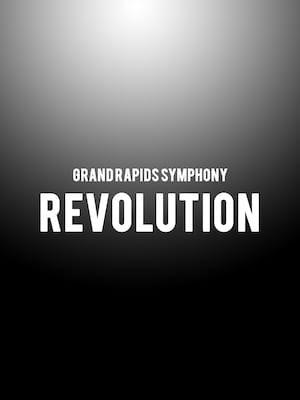 Grand Rapids Symphony - Revolution Poster