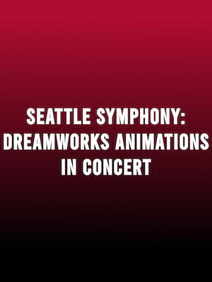 Seattle Symphony - DreamWorks Animation in Concert Poster