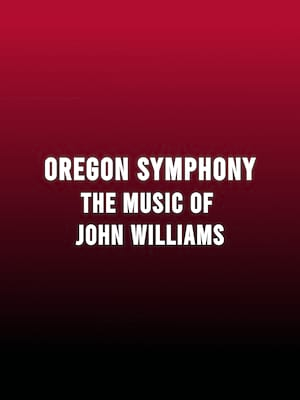 Oregon Symphony - The Music of John Williams Poster