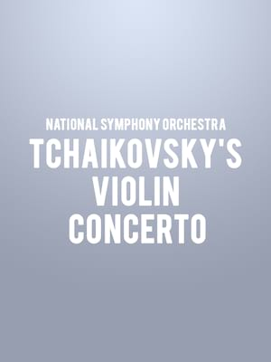 National Symphony Orchestra - Tchaikovsky's Violin Concerto Poster