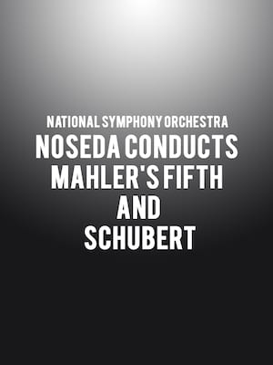 National Symphony Orchestra - Noseda conducts Mahler's Fifth and Schubert Poster