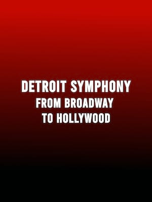 Detroit Symphony Orchestra - From Broadway To Hollywood at Detroit Symphony Orchestra Hall