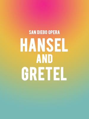 San Diego Opera Hansel and Gretel, San Diego Civic Theatre, San Diego