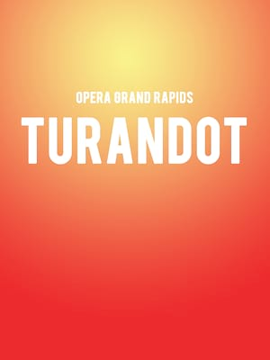 Opera Grand Rapids Turandot, Devos Performance Hall, Grand Rapids