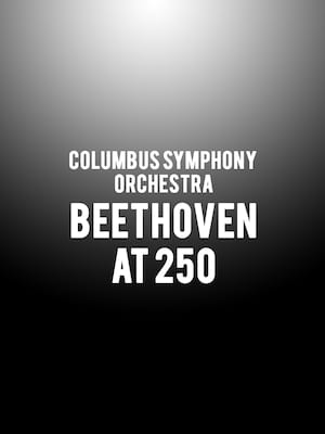 Columbus Symphony Orchestra - Beethoven at 250 at Ohio Theater