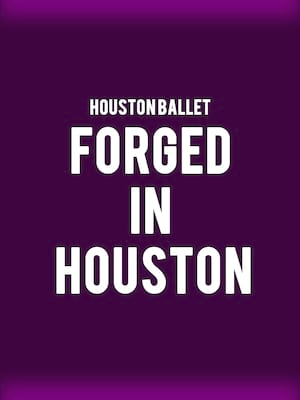 Houston Ballet - Forged in Houston Poster