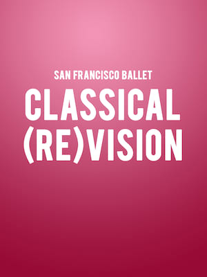 San Francisco Ballet - Classical ReVision Poster