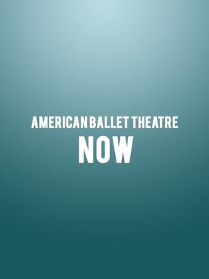 American Ballet Theatre - Now Poster