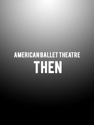 American Ballet Theatre - Then at Metropolitan Opera House