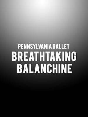 Pennsylvania Ballet - Breathtaking Balanchine Poster