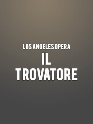 Los Angeles Opera - Il Trovatore at Dorothy Chandler Pavilion