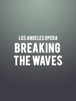Los Angeles Opera - Breaking The Waves at Dorothy Chandler Pavilion