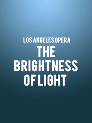 Los Angeles Opera - The Brightness of Light Poster