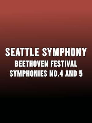 Seattle Symphony - Beethoven Symphonies Nos. 4 and 5 Poster