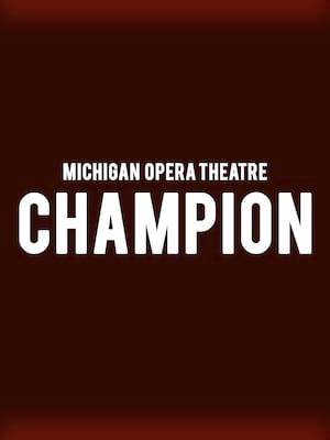 Michigan Opera Theatre - Champion at Detroit Opera House