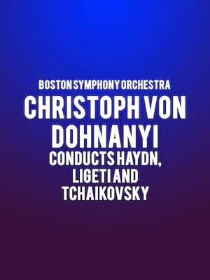 Boston Symphony Orchestra - Christoph von Dohnanyi conducts Haydn, Ligeti and Tchaikovsky Poster