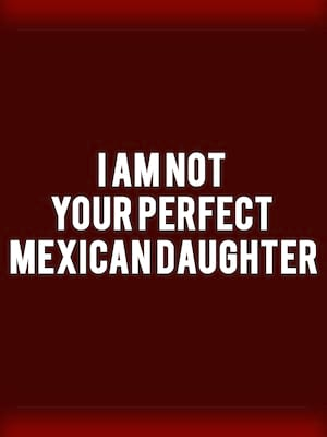 I Am Not Your Perfect Mexican Daughter Poster