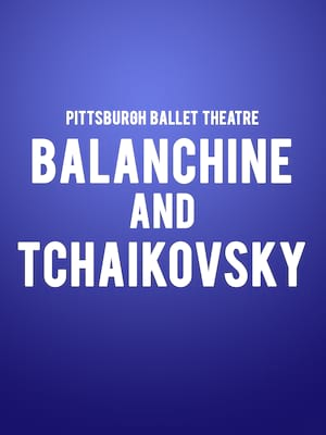 Pittsburgh Ballet Theatre - Balanchine & Tchaikovsky Poster