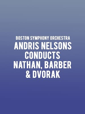 Boston Symphony Orchestra - Andris Nelsons conducts Nathan, Barber & Dvorak Poster