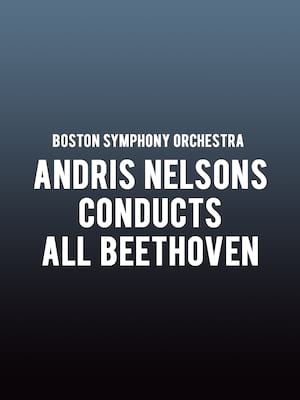 Boston Symphony Orchestra - Andris Nelsons conducts All Beethoven Poster