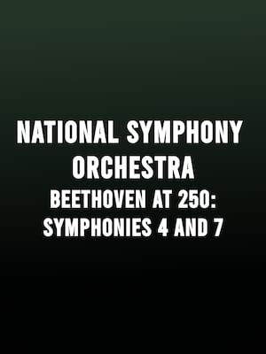 National Symphony Orchestra - Beethoven Symphonies 4 and 7 Poster