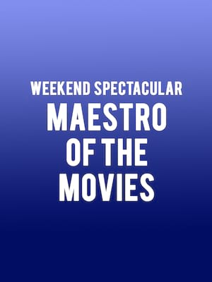 Weekend Spectacular - Maestro of the Movies Poster