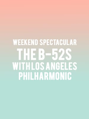Weekend Spectacular The B 52s with Los Angeles Philharmonic, Hollywood Bowl, Los Angeles