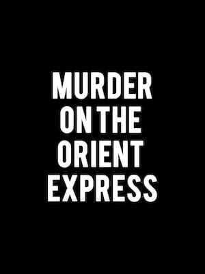 Murder on the Orient Express, Ed Mirvish Theatre, Toronto