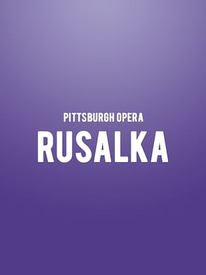 Pittsburgh Opera Rusalka, Benedum Center, Pittsburgh