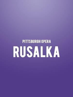 Pittsburgh Opera - Rusalka at Benedum Center
