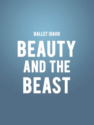 Ballet Idaho - Beauty and the Beast at Morrison Center for the Performing Arts