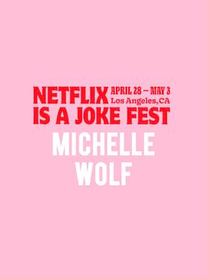 Netflix Is A Joke Fest - Michelle Wolf Poster