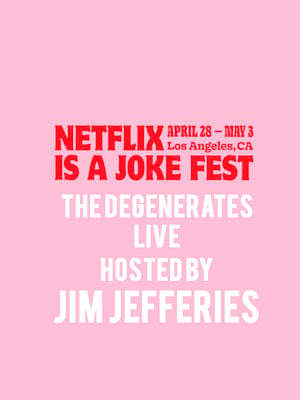 Netflix Is A Joke Fest - The Degenerates Live hosted by Jim Jefferies Poster