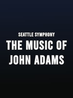 Seattle Symphony - The Music of John Adams Poster