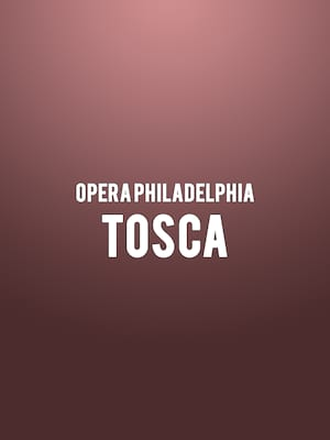Opera Philadelphia - Tosca at Academy of Music