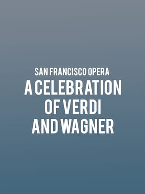 San Francisco Opera - A Celebration of Verdi and Wagner Poster