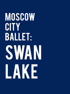Moscow City Ballet: Swan Lake Poster